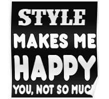 Style Makes Me Happy You, Not So Much Poster