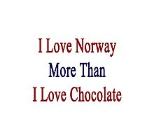 I Love Norway More Than I Love Chocolate  Photographic Print