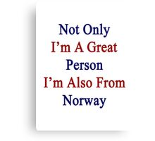 Not Only I'm A Great Person I'm Also From Norway  Canvas Print