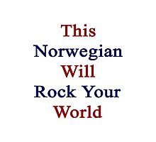 This Norwegian Will Rock Your World  Photographic Print