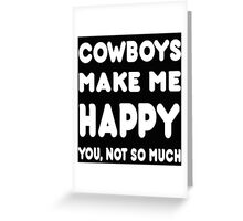 Cowboys Make Me Happy You, Not So Much - Tshirts & Hoodies! Greeting Card