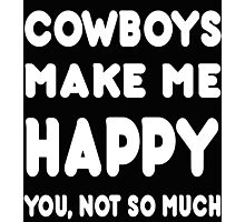 Cowboys Make Me Happy You, Not So Much - Tshirts & Hoodies! Photographic Print