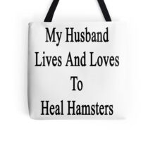 My Husband Lives And Loves To Heal Hamsters  Tote Bag