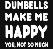 Dumbells Make Me Happy You, Not So Much - Tshirts & Hoodies! by Awesome Arts