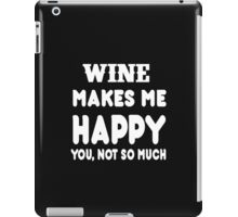 Wine Makes Me Happy You, Not So Much iPad Case/Skin