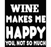 Wine Makes Me Happy You, Not So Much Photographic Print