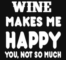 Wine Makes Me Happy You, Not So Much by rbkrishna