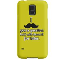 I mustache you a question, but I will shave it for later Samsung Galaxy Case/Skin