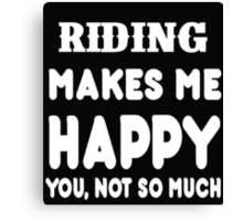 Riding Makes Me Happy You, Not So Much Canvas Print