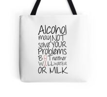 Alcohol May Not Solve Your Problems.... Tote Bag