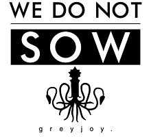 We Do Not Sow - Black by gameofshirts