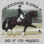 Dressage riders do it to music by timbrewolf