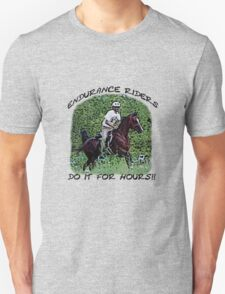 Endurance riders do it for hours T-Shirt