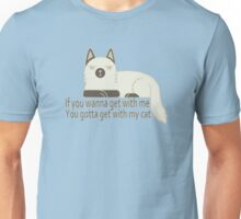 You gotta get with my cat. Unisex T-Shirt
