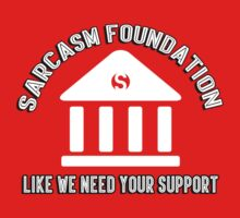 The sarcasm foundation - like we need your support by bakery