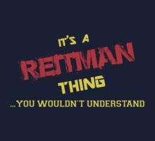 It's A REITMAN thing, you wouldn't understand !! by itsmine