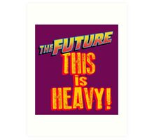 The Future, THIS IS HEAVY Art Print