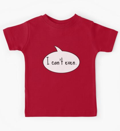 I Can't Even Kids Tee