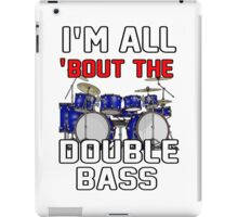 I'm all 'bout the double bass drums iPad Case/Skin