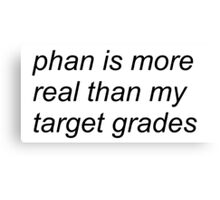 """""""phan is more real than my target grades"""" (WHITE) Canvas Print"""