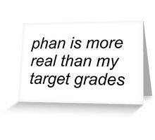 """""""phan is more real than my target grades"""" (WHITE) Greeting Card"""