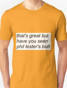 """""""that's great but have you seen phil lester's butt"""" (WHITE) design T-Shirt"""
