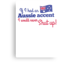 If I had an Aussie accent I would never shut up! with Australian flag Metal Print