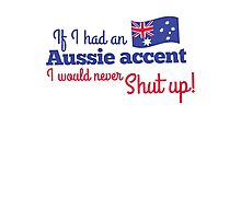 If I had an Aussie accent I would never shut up! with Australian flag Photographic Print
