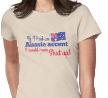 If I had an Aussie accent I would never shut up! with Australian flag Womens Fitted T-Shirt