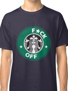 Starbucks Logo - F*CK OFF  Classic T-Shirt