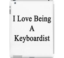 I Love Being A Keyboardist  iPad Case/Skin