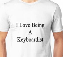 I Love Being A Keyboardist  Unisex T-Shirt