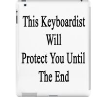 This Keyboardist Will Protect You Until The End  iPad Case/Skin