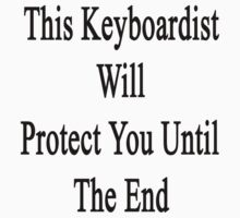 This Keyboardist Will Protect You Until The End  by supernova23