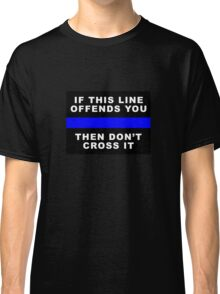 DON'T CROSS THAT LINE Classic T-Shirt