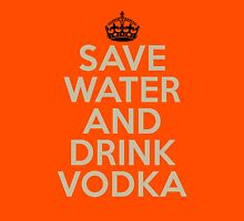 Save water and drink vodka! Unisex T-Shirt