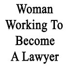 Woman Working To Become A Lawyer  by supernova23
