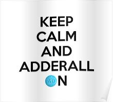 Keep Calm And Adderall on! Poster