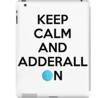 Keep Calm And Adderall on! iPad Case/Skin