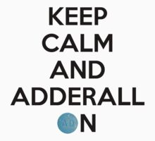 Keep Calm And Adderall on! by keepcalmand