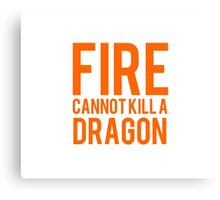 fire cannot kill a dragon Canvas Print