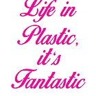 Life in Plastic, it's Fantastic by Rogue86