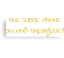 But what about second breakfast? Canvas Print