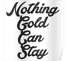 NOTHING GOLD CAN STAY Poster