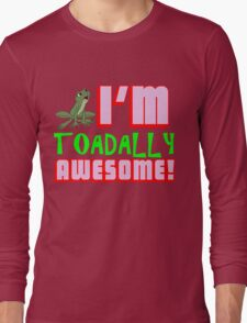 I'M TOADALLY AWESOME! Long Sleeve T-Shirt