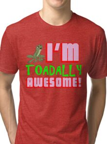 I'M TOADALLY AWESOME! Tri-blend T-Shirt