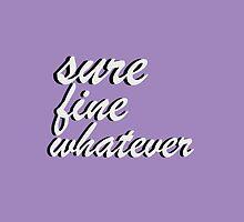 Sure Fine Whatever by TheNerdVoice