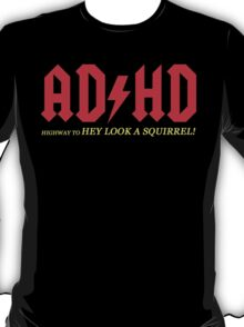 AD HD highway to HEY LOOK A SQUIRREL T-Shirt