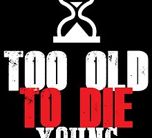 Too old to die young by teeshoppy