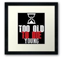 Too old to die young Framed Print